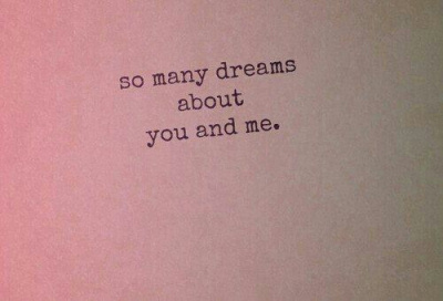 So many dreams about you and me