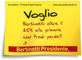 Voglio Bertinotti oltre il 25% alle primarie così Prodi perde!!! :P